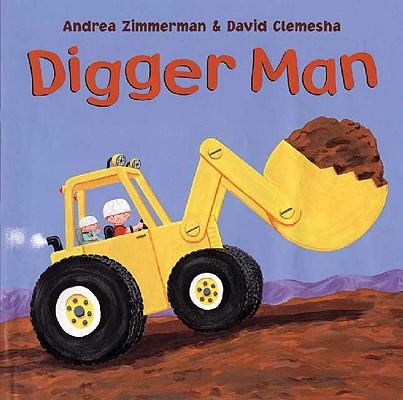 Digger Man By Zimmerman, Andrea/ Clemesha, David