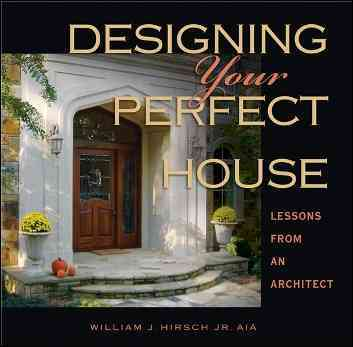 Designing Your Perfect House By Hirsch, William J.